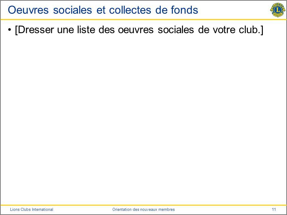 11Lions Clubs InternationalOrientation des nouveaux membres Oeuvres sociales et collectes de fonds [Dresser une liste des oeuvres sociales de votre cl