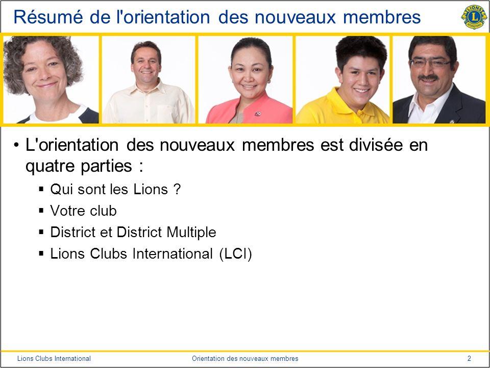 2Lions Clubs InternationalOrientation des nouveaux membres Résumé de l'orientation des nouveaux membres L'orientation des nouveaux membres est divisée