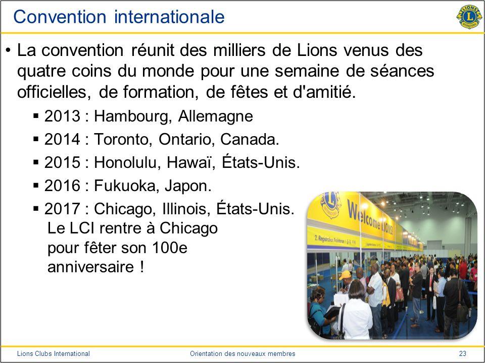 23Lions Clubs InternationalOrientation des nouveaux membres Convention internationale La convention réunit des milliers de Lions venus des quatre coin