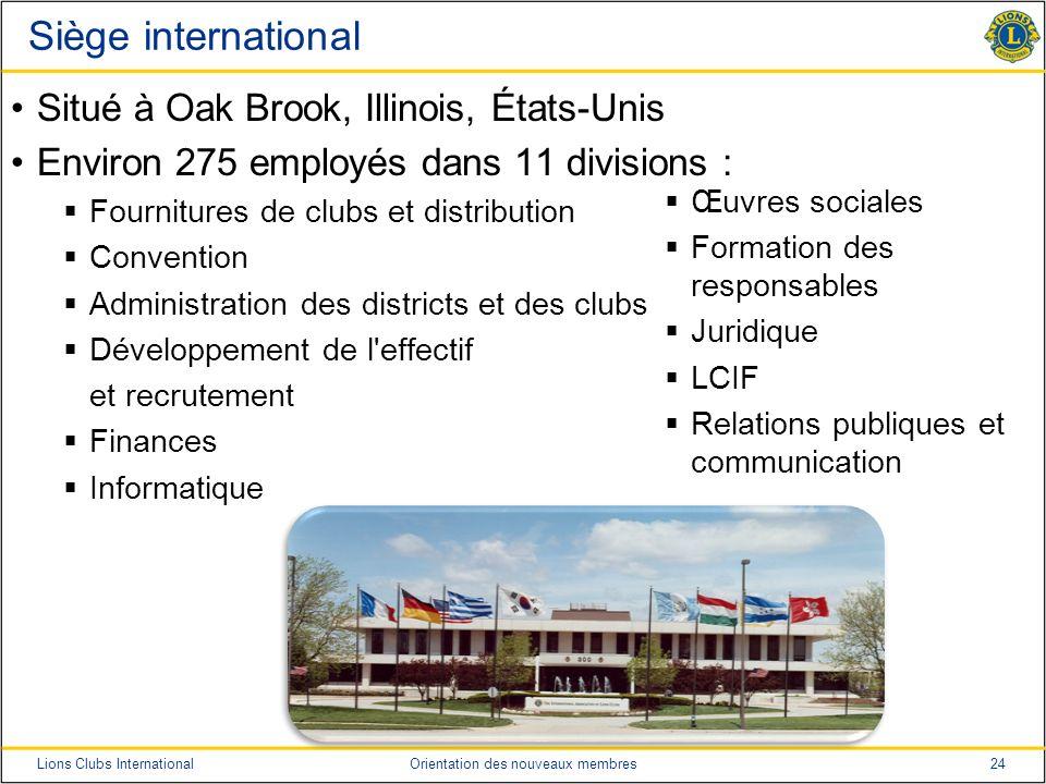 24Lions Clubs InternationalOrientation des nouveaux membres Siège international Situé à Oak Brook, Illinois, États-Unis Environ 275 employés dans 11 d