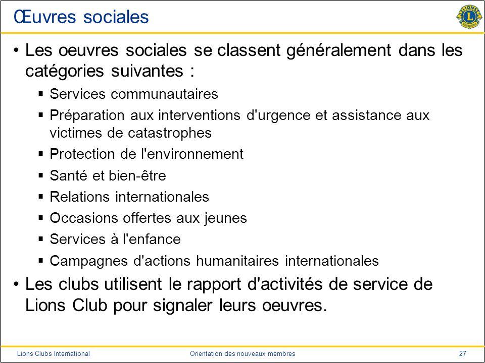 27Lions Clubs InternationalOrientation des nouveaux membres Œuvres sociales Les oeuvres sociales se classent généralement dans les catégories suivante