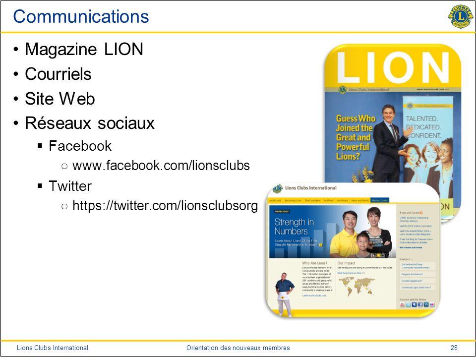 28Lions Clubs InternationalOrientation des nouveaux membres Communications Magazine LION Courriels Site Web Réseaux sociaux Facebook www.facebook.com/