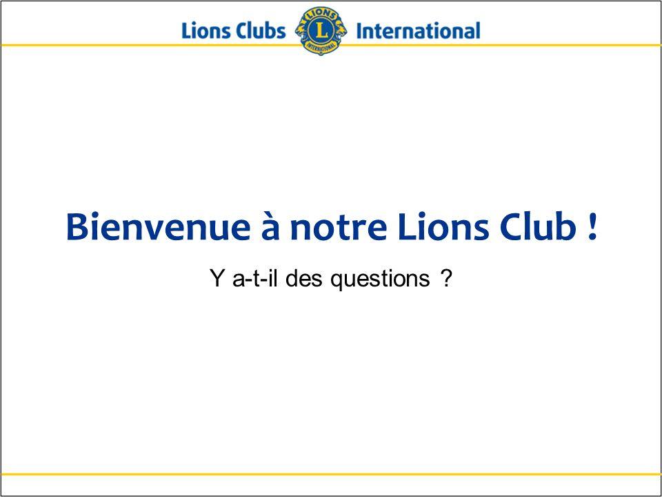 Bienvenue à notre Lions Club ! Y a-t-il des questions ?