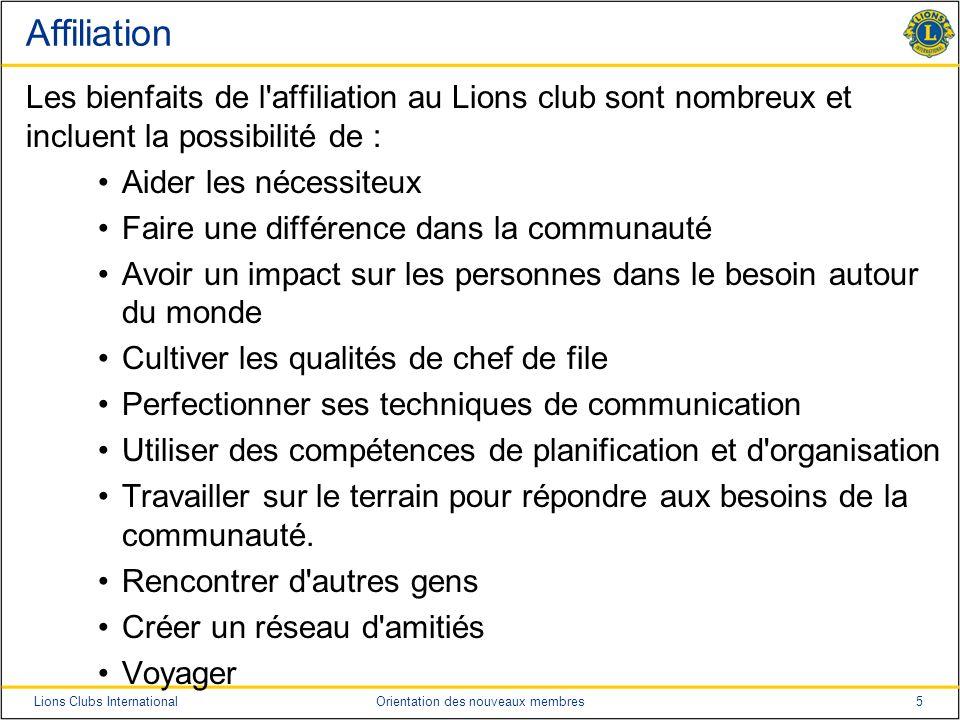 5Lions Clubs InternationalOrientation des nouveaux membres Affiliation Les bienfaits de l'affiliation au Lions club sont nombreux et incluent la possi
