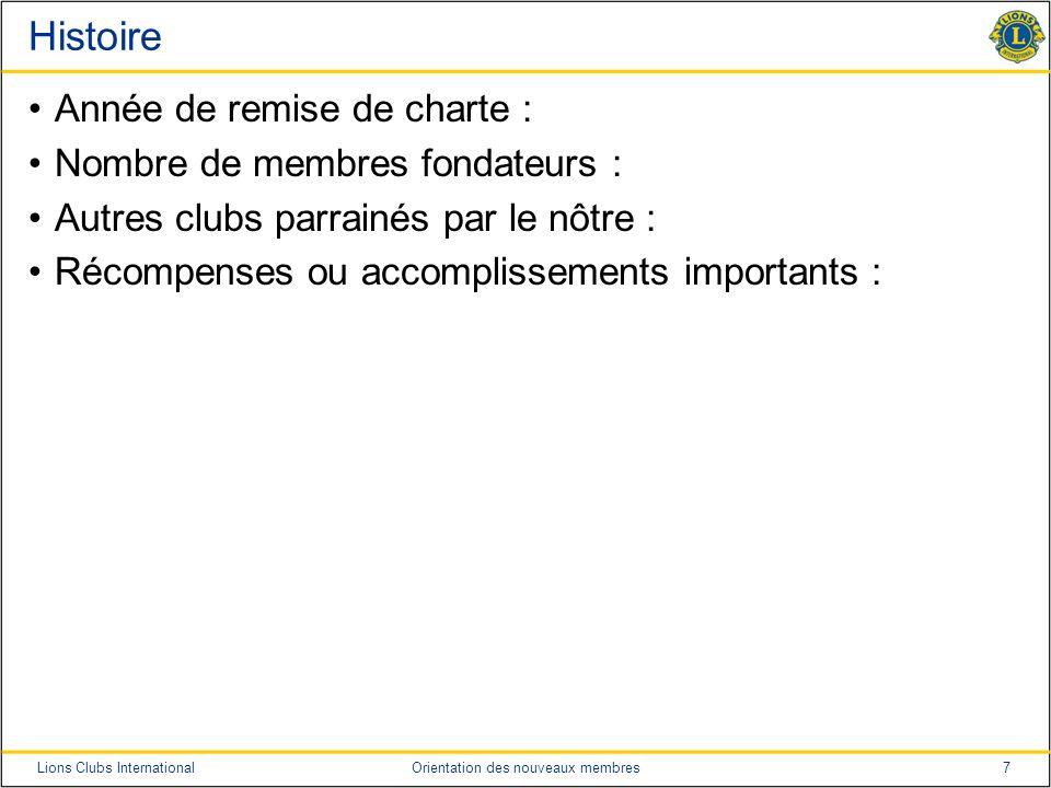 7Lions Clubs InternationalOrientation des nouveaux membres Histoire Année de remise de charte : Nombre de membres fondateurs : Autres clubs parrainés