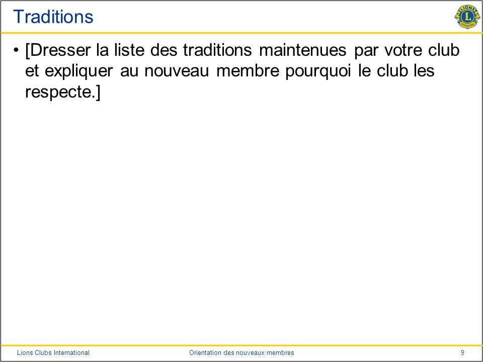 9Lions Clubs InternationalOrientation des nouveaux membres Traditions [Dresser la liste des traditions maintenues par votre club et expliquer au nouve