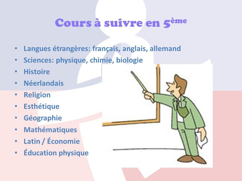 Cours à suivre en 5 ème Langues étrangères: français, anglais, allemand Sciences: physique, chimie, biologie Histoire Néerlandais Religion Esthétique