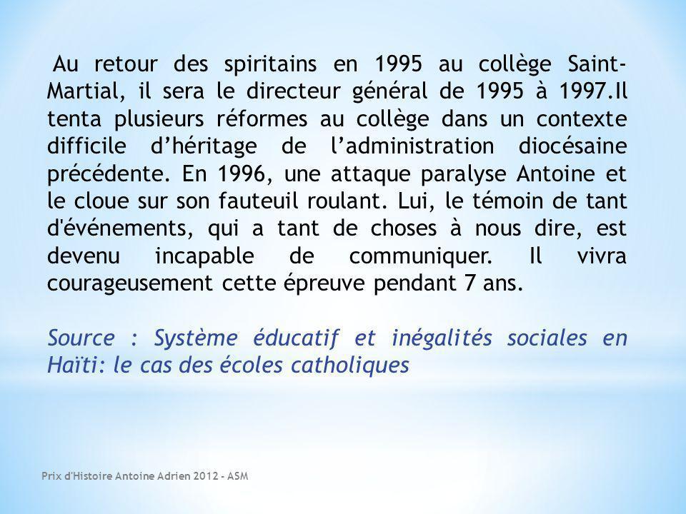 Prix d Histoire Antoine Adrien 2012 - ASM Au retour des spiritains en 1995 au collège Saint- Martial, il sera le directeur général de 1995 à 1997.Il tenta plusieurs réformes au collège dans un contexte difficile dhéritage de ladministration diocésaine précédente.