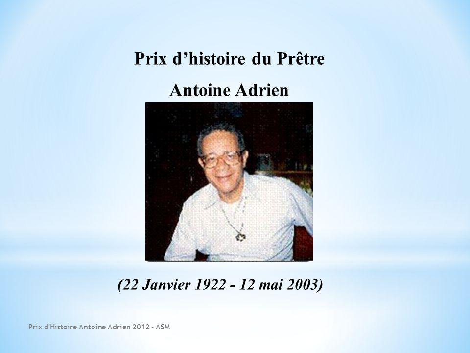 Prix dhistoire du Prêtre Antoine Adrien Prix d'Histoire Antoine Adrien 2012 - ASM (22 Janvier 1922 - 12 mai 2003)