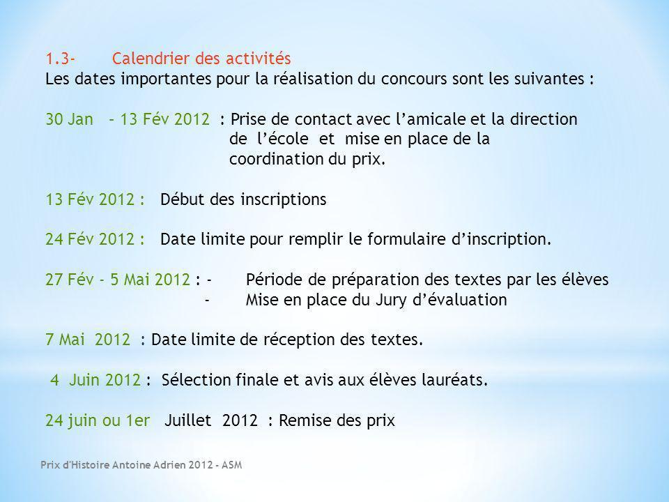 Prix d'Histoire Antoine Adrien 2012 - ASM 1.3-Calendrier des activités Les dates importantes pour la réalisation du concours sont les suivantes : 30 J