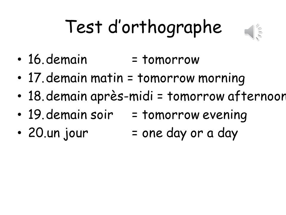 Test dorthographe 11 après = after 12 après-demain = day after tomorrow 13 un après-midi = one afternoon 14 cet après-midi = this afternoon 15 aujourd hui = today