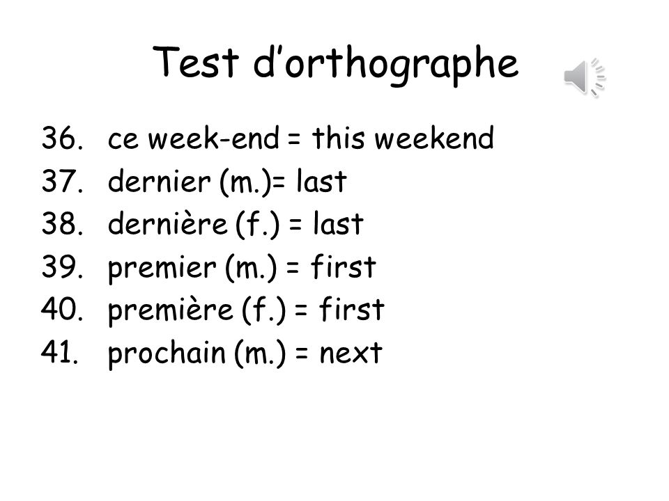 Test dorthographe 31.un soir = one evening 32.ce soir = this evening 33.une soirée = an evening 34.un week-end = a weekend 35.le week-end = the weekend