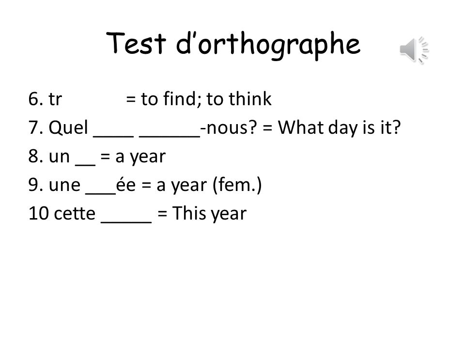 Test dorthographe 1.d = to ask 2.é = to fail 3.é= to listen 4.en = to teach 5.ex= to explain