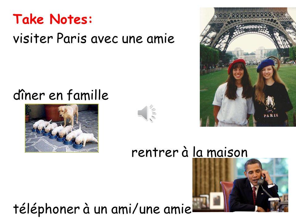 Take Notes: visiter Paris avec une amie dîner en famille rentrer à la maison téléphoner à un ami/une amie
