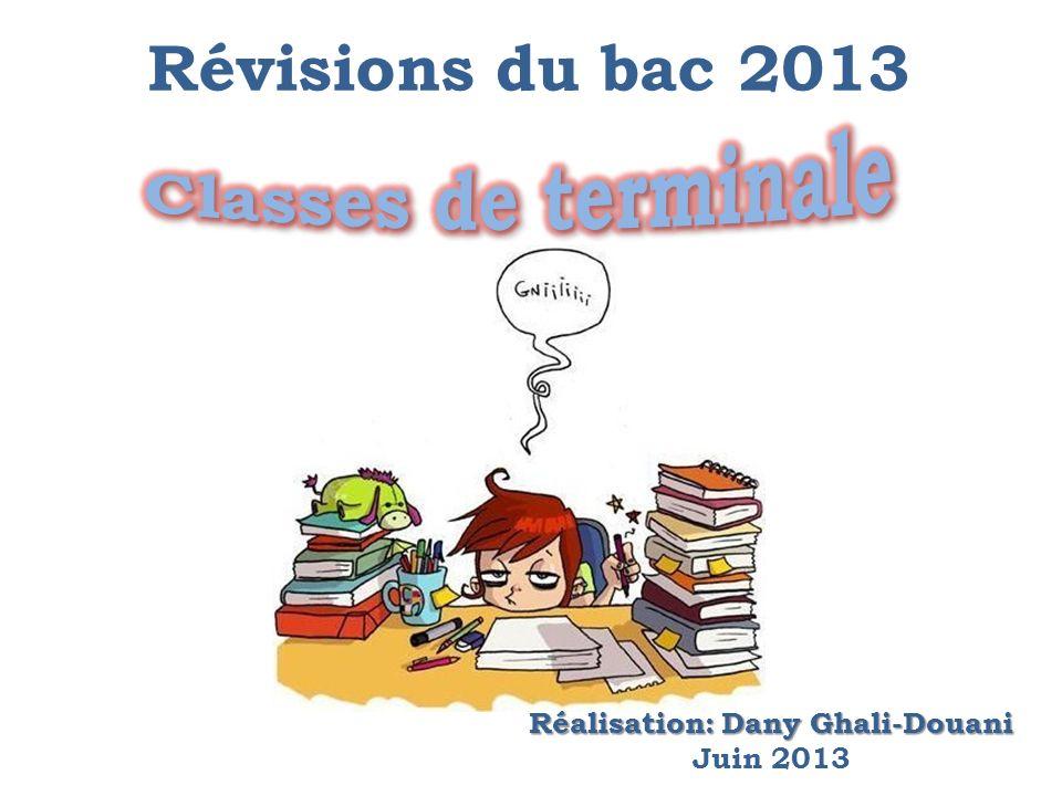 Révisions du bac 2013 Réalisation: Dany Ghali-Douani Réalisation: Dany Ghali-Douani Juin 2013