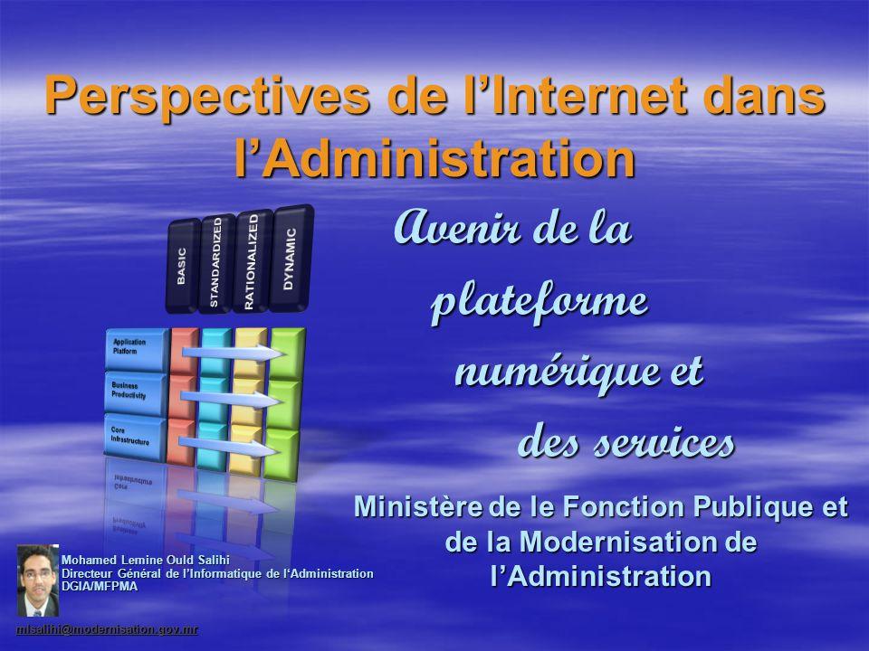 Perspectives de lInternet dans lAdministration Ministère de le Fonction Publique et de la Modernisation de lAdministration Mohamed Lemine Ould Salihi