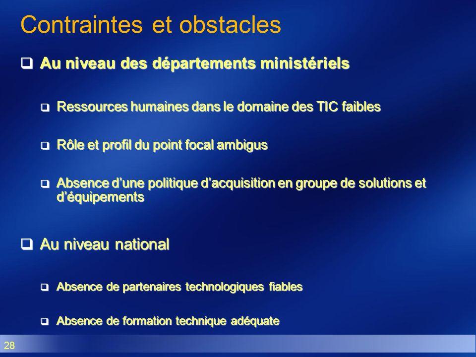 28 Contraintes et obstacles Au niveau des départements ministériels Au niveau des départements ministériels Ressources humaines dans le domaine des TI