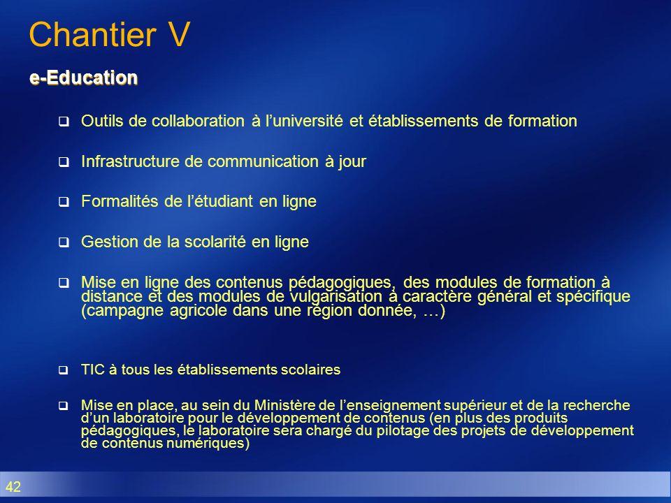 42 Chantier V e-Education Outils de collaboration à luniversité et établissements de formation Infrastructure de communication à jour Formalités de lé