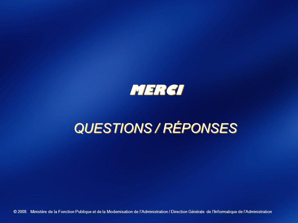 © 2008. Ministère de la Fonction Publique et de la Modernisation de lAdministration / Direction Générale de lInformatique de lAdministration MERCI QUE