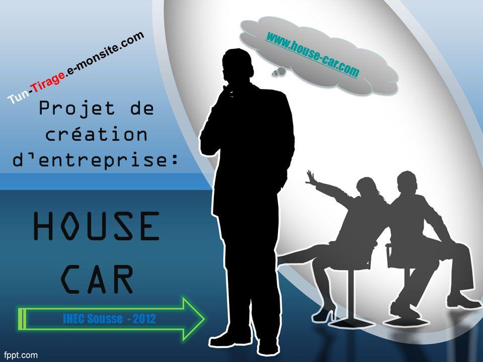 Projet de création dentreprise: HOUSE CAR www.house-car.com IHEC Sousse - 2012 Tun-Tirage.e-monsite.com