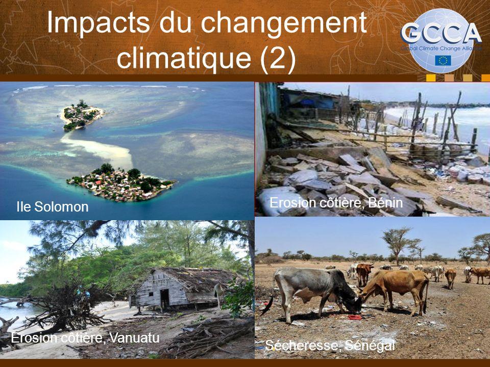 Impacts du changement climatique (2) Ile Solomon Erosion côtière, Bénin Erosion côtière, Vanuatu Sécheresse, Sénégal