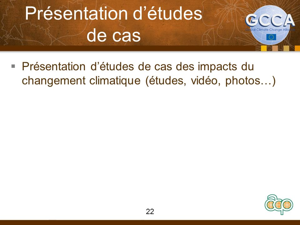 Présentation détudes de cas Présentation détudes de cas des impacts du changement climatique (études, vidéo, photos…) 22