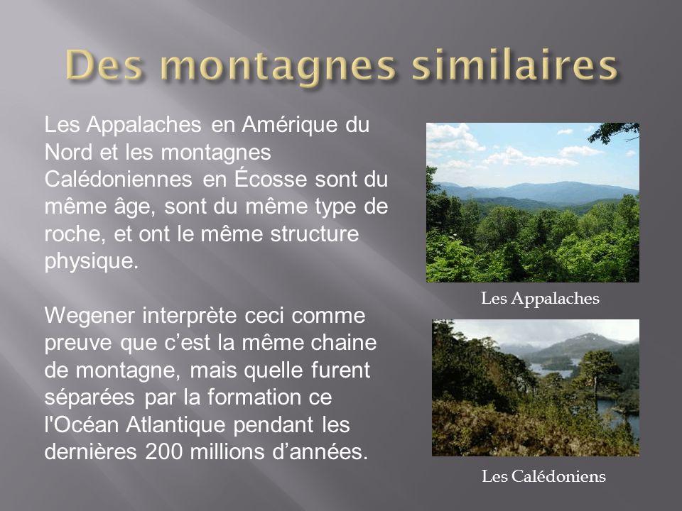 Les Appalaches en Amérique du Nord et les montagnes Calédoniennes en Écosse sont du même âge, sont du même type de roche, et ont le même structure phy