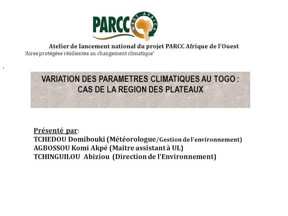 VARIATION DES PARAMETRES CLIMATIQUES AU TOGO : CAS DE LA REGION DES PLATEAUX Présenté par: TCHEDOU Domibouki (Météorologue /Gestion de lenvironnement)