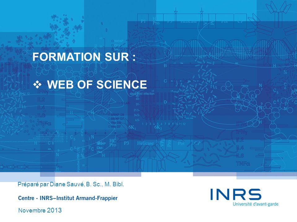 SCOPUS : SITE DU SDIS Pour trouver la banque de données Web of Science : Tapez dans la fenêtre de recherche de Google: SDIS.INRS.CA Cliquez sur SDIS.INRS.CA À gauche, sous la rubrique Ressources, sélectionnez Bases de données Tapez dans la fenêtre : Web of Science Cliquez sur Web of Science (ISI)