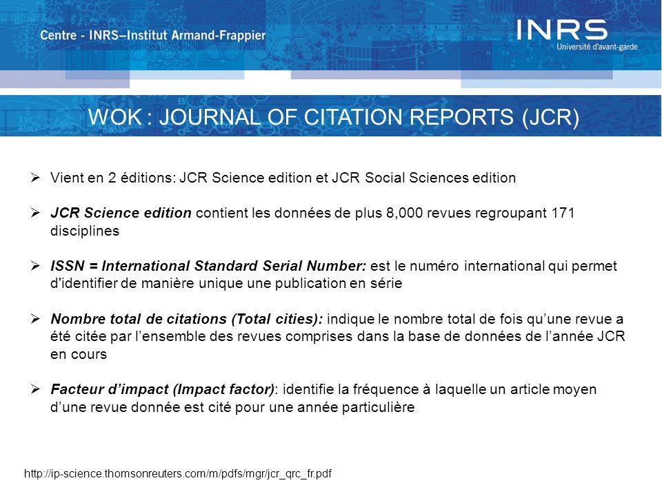 WOK : JOURNAL OF CITATION REPORTS (JCR) Vient en 2 éditions: JCR Science edition et JCR Social Sciences edition JCR Science edition contient les donné