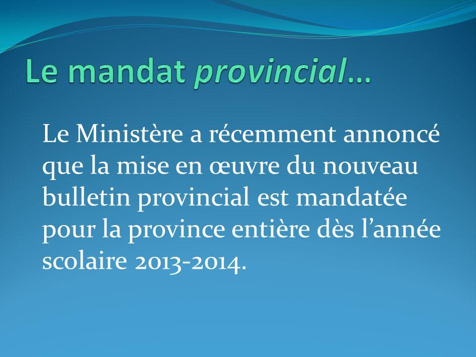 Le Ministère a récemment annoncé que la mise en œuvre du nouveau bulletin provincial est mandatée pour la province entière dès lannée scolaire 2013-2014.