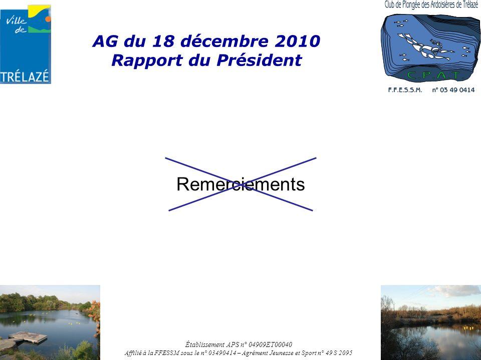 AG du 18 décembre 2010 Rapport du Président Remerciements Établissement APS n° 04909ET00040 Affilié à la FFESSM sous le n° 03490414 – Agrément Jeunesse et Sport n° 49 S 2095