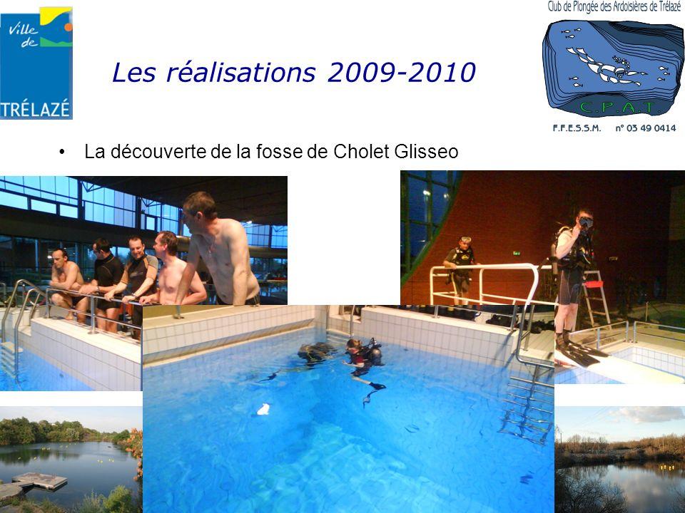 Les réalisations 2009-2010 La découverte de la fosse de Cholet Glisseo Établissement APS n° 04909ET00040 Affilié à la FFESSM sous le n° 03490414 – Agr