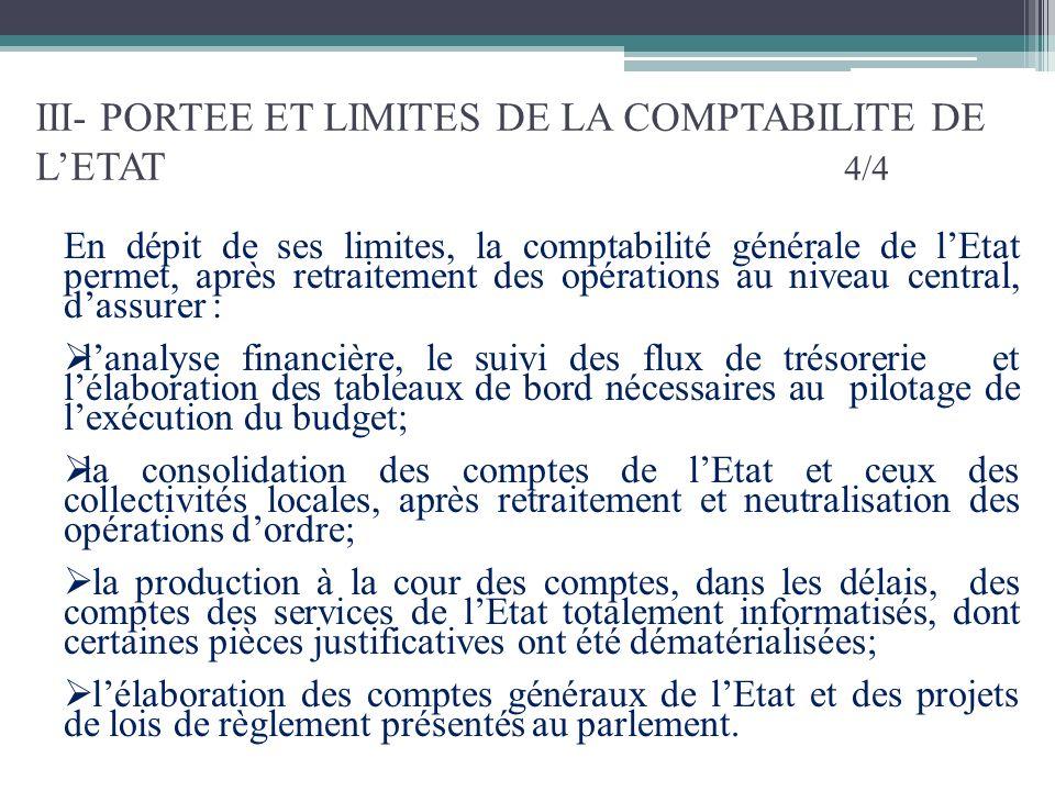 III- PORTEE ET LIMITES DE LA COMPTABILITE DE LETAT 4/4 En dépit de ses limites, la comptabilité générale de lEtat permet, après retraitement des opéra