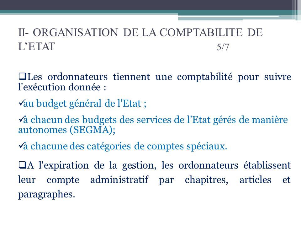II- ORGANISATION DE LA COMPTABILITE DE LETAT 5/7 Les ordonnateurs tiennent une comptabilité pour suivre l'exécution donnée : au budget général de l'Et