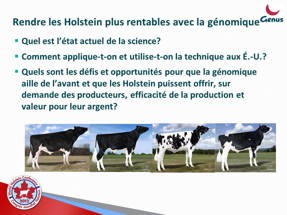 Rendre les Holstein plus rentables avec la génomique Quel est létat actuel de la science? Comment applique-t-on et utilise-t-on la technique aux É.-U.