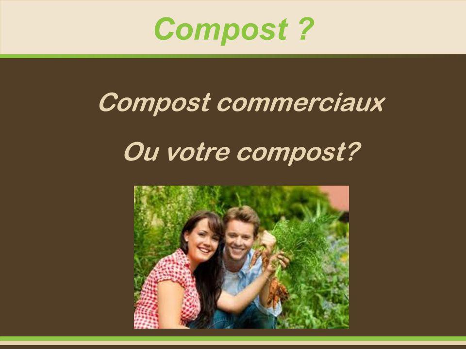 Compost ? Compost commerciaux Ou votre compost?