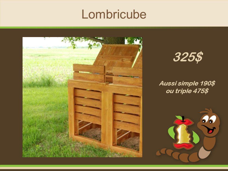 Lombricube 325$ Aussi simple 190$ ou triple 475$