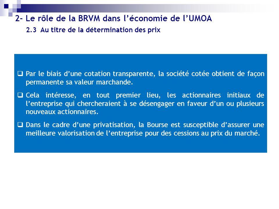 2.3 Au titre de la détermination des prix 2- Le rôle de la BRVM dans léconomie de lUMOA Par le biais dune cotation transparente, la société cotée obti