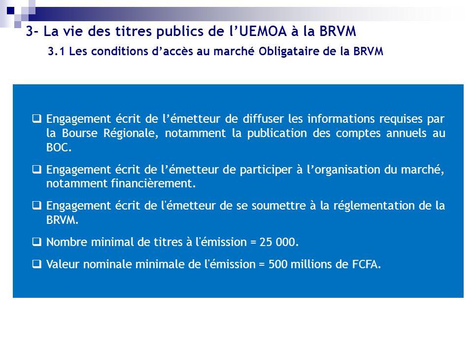 3.1 Les conditions daccès au marché Obligataire de la BRVM Engagement écrit de lémetteur de diffuser les informations requises par la Bourse Régionale