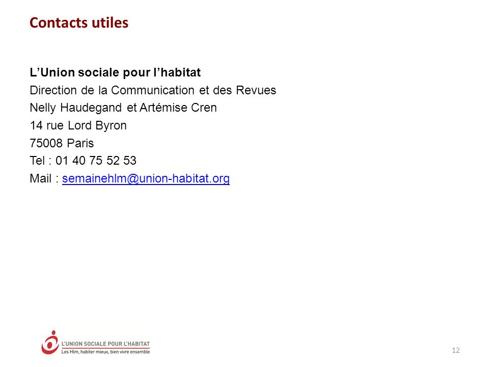 Contacts utiles 12 LUnion sociale pour lhabitat Direction de la Communication et des Revues Nelly Haudegand et Artémise Cren 14 rue Lord Byron 75008 P