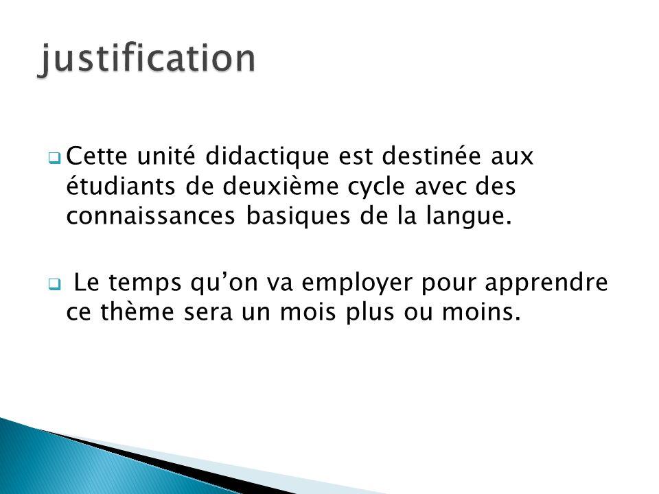 Cette unité didactique est destinée aux étudiants de deuxième cycle avec des connaissances basiques de la langue. Le temps quon va employer pour appre