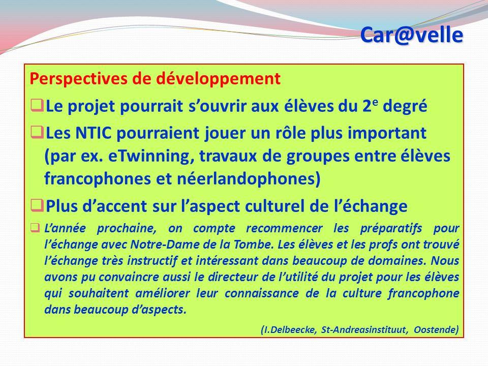 Car@velle Perspectives de développement Le projet pourrait souvrir aux élèves du 2 e degré Les NTIC pourraient jouer un rôle plus important (par ex.