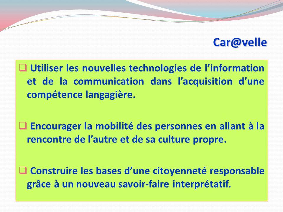 Car@velle Car@velle Utiliser les nouvelles technologies de linformation et de la communication dans lacquisition dune compétence langagière.