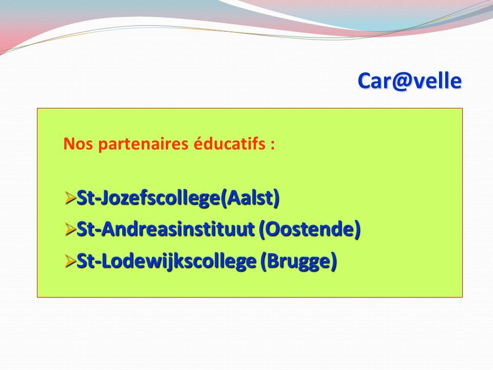Car@velle Nos partenaires éducatifs : St-Jozefscollege(Aalst) St-Jozefscollege(Aalst) St-Andreasinstituut (Oostende) St-Andreasinstituut (Oostende) St-Lodewijkscollege (Brugge) St-Lodewijkscollege (Brugge)