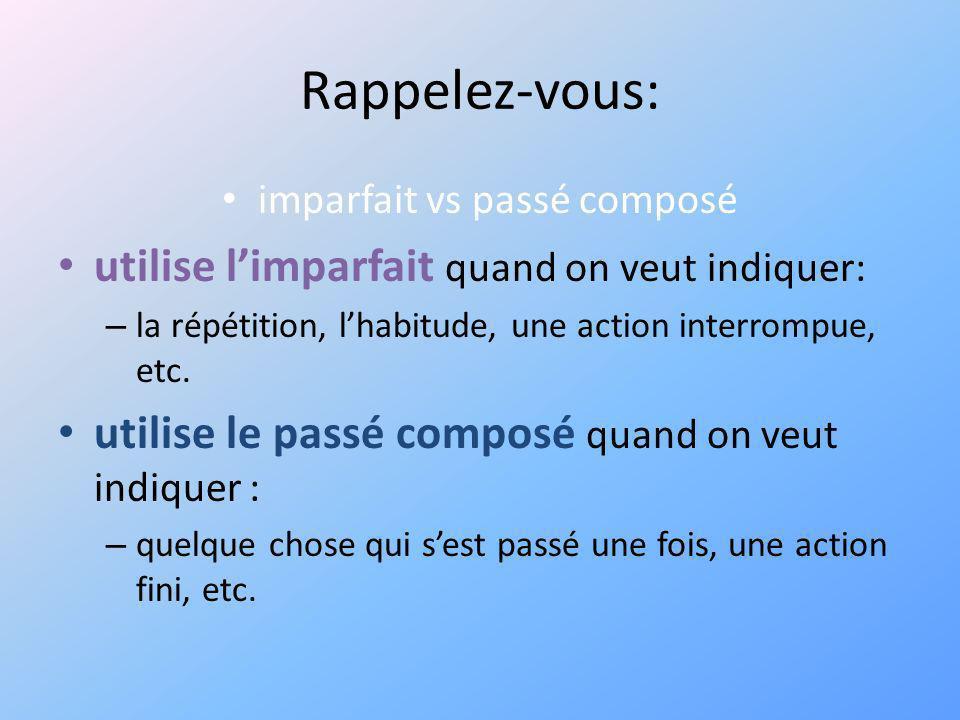 Rappelez-vous: imparfait vs passé composé utilise limparfait quand on veut indiquer: – la répétition, lhabitude, une action interrompue, etc.