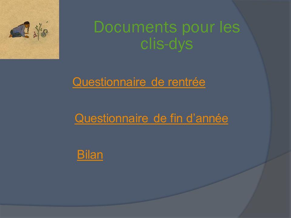 Documents pour les clis-dys Questionnaire de rentrée Questionnaire de fin dannée Bilan