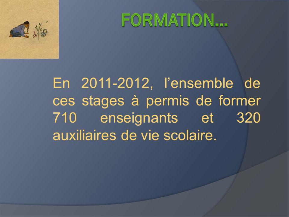 En 2011-2012, lensemble de ces stages à permis de former 710 enseignants et 320 auxiliaires de vie scolaire.