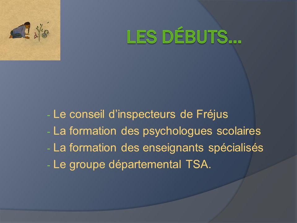 - Le conseil dinspecteurs de Fréjus - La formation des psychologues scolaires - La formation des enseignants spécialisés - Le groupe départemental TSA