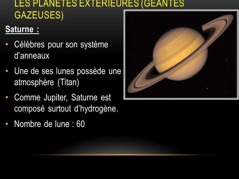 LES PLANÈTES EXTÉRIEURES (GÉANTES GAZEUSES) Saturne : Célèbres pour son système danneaux Une de ses lunes possède une atmosphère (Titan) Comme Jupiter